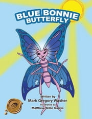 Blue Bonnie Butterfly ebook by Mark Gregory Washer