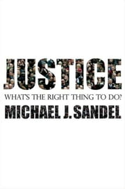 Justice - What's the Right Thing to Do? ebook by Michael J. Sandel