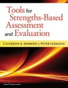 Tools for Strengths-Based Assessment and Evaluation ebook by Peter Lehmann, PhD, LCSW,...