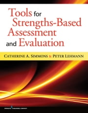 Tools for Strengths-Based Assessment and Evaluation ebook by Peter Lehmann, PhD, LCSW,Dr. Catherine Simmons, PhD