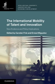 The International Mobility of Talent and Innovation - New Evidence and Policy Implications ebook by Carsten Fink, Ernest Miguelez