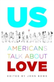 Us - Americans Talk About Love ebook by John Bowe