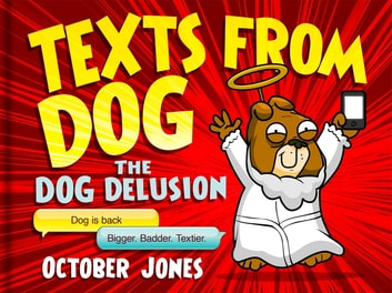 Texts From Dog: The Dog Delusion ebook by October Jones