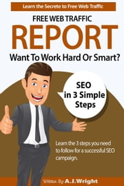 Free Web Traffic Report - Want to Work Hard Or Smart? ebook by A.J. Wright