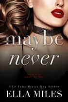 Maybe Never ebook by Ella Miles