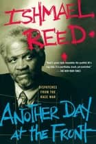 Another Day At The Front - Dispatches From The Race War ebook by Ishmael Reed