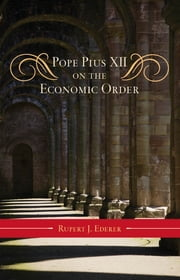 Pope Pius XII on the Economic Order ebook by Rupert J. Ederer