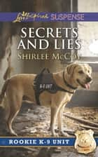 Secrets And Lies (Mills & Boon Love Inspired Suspense) (Rookie K-9 Unit, Book 5) eBook by Shirlee McCoy