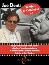 SENTIERI DI CELLULOIDE n. 6 - Hollywood racconta Pearl Harbour. Si va dagli eroi americani al cinema di Mario Soldati e Roberto Rossellini, al Noir ed alle Dark Ladies. ebook by Joe Denti