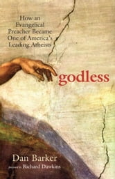 Godless - How an Evangelical Preacher Became One of America's Leading Atheists ebook by Dan Barker