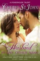 A Husband By Any Other Name ebook by Cheryl St.John