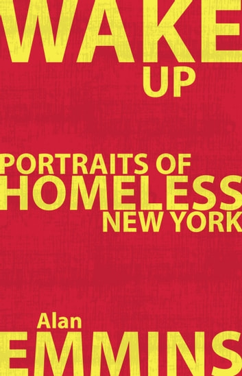 Wake Up - Portraits of Homeless New York ebook by Alan Emmins