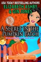 A Secret in the Pumpkin Patch (A Danger Cove Farmers' Market Mystery) ebook by Elizabeth Ashby, Gin Jones