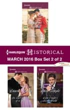 Harlequin Historical March 2016 - Box Set 2 of 2 - An Anthology ebook by Christine Merrill, Laura Martin, Lara Temple