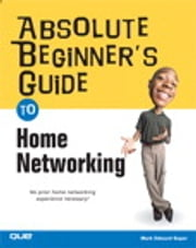 Absolute Beginner's Guide to Home Networking ebook by Mark Edward Soper