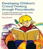 Developing Children's Critical Thinking through Picturebooks ebook by Mary Roche