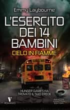 L'esercito dei 14 bambini. Cielo in fiamme eBook by Emmy Laybourne