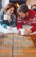 A Ranch Between Them ebook by Jeannie Watt