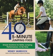 40 5-Minute Jumping Fixes - Simple Solutions for Better Jumping Performance in No Time ebook by Wendy Murdoch