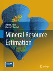 Mineral Resource Estimation ebook by Mario E. Rossi,Clayton V. Deutsch