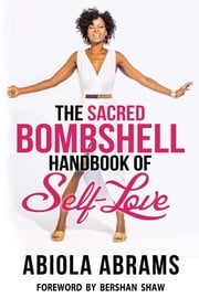 The Sacred Bombshell Handbook of Self-Love ebook by Abiola Abrams