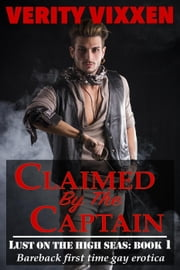 Claimed By The Captain - Lust On The High Seas, #1 ebook by Verity Vixxen