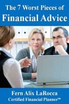 The 7 Worst Pieces of Financial Advice E-bok by Fern Alix LaRocca