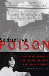 Seductive Poison - A Jonestown Survivor's Story of Life and Death in the People's Temple ebook by Deborah Layton