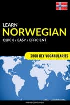 Learn Norwegian: Quick / Easy / Efficient: 2000 Key Vocabularies ebook by Pinhok Languages