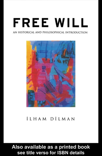 Free Will - An Historical and Philosophical Introduction ebook by Ilham Dilman