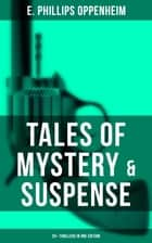 Tales of Mystery & Suspense: 25+ Thrillers in One Edition - The Great Impersonation, The Double Traitor, The Black Box, The Devil's Paw, A Maker Of History, The New Tenant, The Cinema Murder, The Box With Broken Seals, The World's Great Snare... ebook by E. Phillips Oppenheim