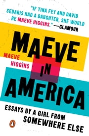 Maeve in America - Essays by a Girl from Somewhere Else ebook by Maeve Higgins