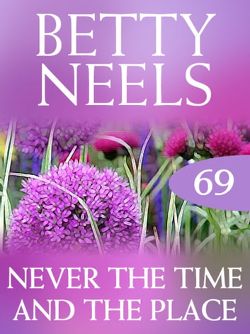 Never the Time and the Place (Mills & Boon M&B) (Betty Neels Collection, Book 69) ebook by Betty Neels