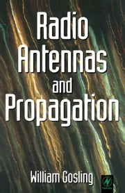 Radio Antennas and Propagation: Radio Engineering Fundamentals ebook by Gosling, William