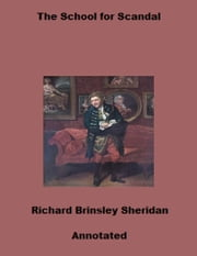 The School for Scandal (Annotated) ebook by Richard Brinsley Sheridan