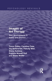Images of Art Therapy (Psychology Revivals) - New Developments in Theory and Practice ebook by Tessa Dalley,Caroline Case,Joy Schaverien,Felicity Weir,Diana Halliday,Patsy Nowell Hall,Diane Waller