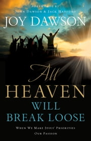 All Heaven Will Break Loose - When We Make Jesus' Priorities Our Passion ebook by Joy Dawson,John Dawson,Jack Hayford
