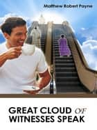 Great Cloud of Witnesses Speak ebook by Matthew Robert Payne