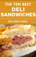 The Ten Best Deli Sandwiches ebook by Big Ideas Press