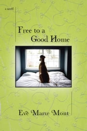 Free to a Good Home ebook by Eve Marie Mont