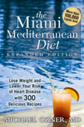 The Miami Mediterranean Diet - Lose Weight and Lower Your Risk of Heart Disease ebook by Michael Ozner, M.D.