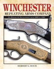 Winchester Repeating Arms Company ebook by Herb Houze