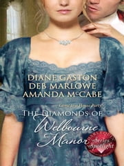 The Diamonds of Welbourne Manor - Justine and the Noble Viscount\Annalise and the Scandalous Rake\Charlotte and the Wicked Lord ebook by Diane Gaston, Deb Marlowe, Amanda McCabe