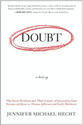 Doubt: A History - The Great Doubters and Their Legacy of Innovation from Socrates and Jesus to Thomas Jefferson and Emily Dickinson ebook by Jennifer Hecht