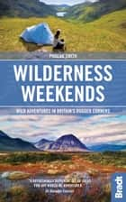 Wilderness Weekends: Wild adventures in Britain's rugged corners ebook by Phoebe Smith