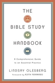 The Bible Study Handbook: A Comprehensive Guide to an Essential Practice - A Comprehensive Guide to an Essential Practice ebook by Lindsay Olesberg,Ajith Fernando