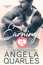 Earning It - A Romantic Comedy ebook by Angela Quarles