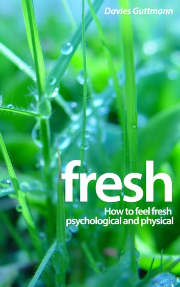 Fresh - How to feel fresh psychological and physical ebook by Davies Guttmann