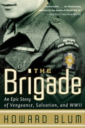 The Brigade - An Epic Story of Vengeance, Salvation, and WWII ebook by Howard Blum,Hardscrabble Entertainment, Inc.