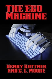 The Ego Machine - With linked Table of Contents ebook by Henry Kuttner